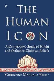 The Human Icon: A Comparative Study of Hindu and Orthodox Christian Beliefs - Christine Mangala Frost - cover