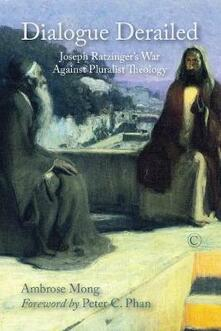 Dialogue Derailed: Joseph Ratzinger's War against Pluralist Theology - Ambrose Mong - cover