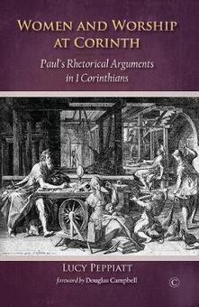 Women and Worship at Corinth: Paul's Rhetorical Arguments in 1 Corinthians - Lucy Peppiatt - cover