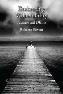Embracing Vulnerability: Human and Divine - Roberto Sirvent - cover