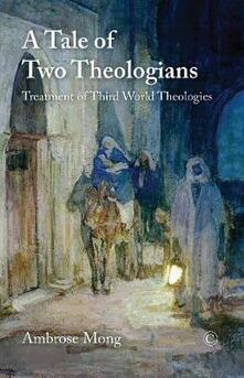 A Tale of Two Theologians: Treatment of Third World Theologies - Ambrose Mong - cover