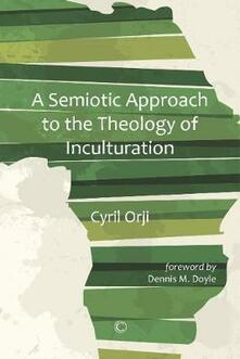 Semiotic Approach to the Theology of Inculturation - Cyril Orji - cover