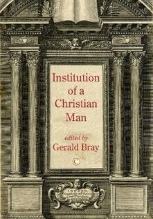 Institution of a Christian Man - Gerald Bray - cover