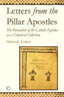 Letters from the Pillar Apostles: The Formation of the Catholic Epistles as a Canonical Collection - Darian R. Lockett - cover
