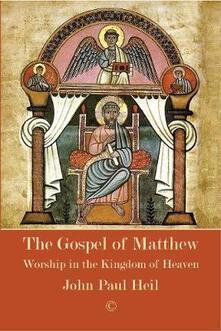 The Gospel of Matthew: Worship in the Kingdom of Heaven - John Paul Heil - cover
