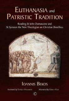 Euthanasia and Patristic Tradition HB: Reading John Damascene and Symeon the New Theologian on Christian Bioethics - Ioannis Bekos - cover