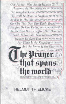 The Prayer that Spans the World: Sermons on the Lord's Prayer - Helmut Thielicke - cover