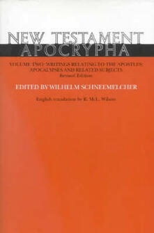 New Testament Apocrypha: Volume II: Writing Related to the Apostles, Apocalypse and Related Subjects - Wilhelm Schneemelcher,R. McL. Wilson,E. Hennecke - cover