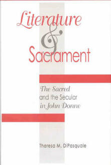 Literature and Sacrament: The Sacred and the Secular in John Donne - Theresa M. DiPasquale - cover