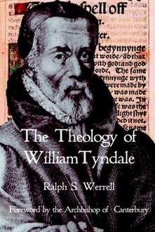 The Theology of William Tyndale - Ralph S. Werrell - cover