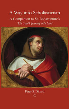 A Way into Scholasticism: A Companion to St. Bonaventure's 'The Soul's Journey into God' - Peter S. Dillard - cover