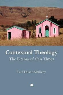 Contextual Theology: The Drama of Our Times - Paul Duane Matheny - cover