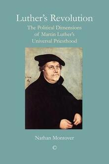 Luther's Revolution: The Political Dimensions of Martin Luther's Universal Priesthood - Nathan Montover - cover