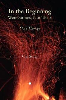 In the Beginning Were Stories, Not Texts: Story Theology - C.S. Song - cover