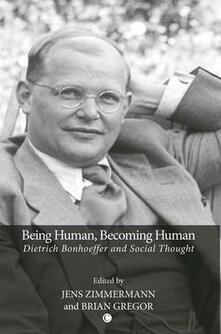 Being Human, Becoming Human: Dietrich Bonhoeffer and Social Thought - cover