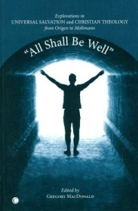 All Shall Be Well: Explorations in Universal Salvation and Christian Theology, from Origen to Moltmann