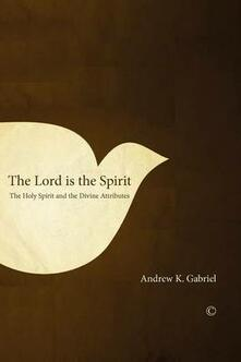 The Lord is the Spirit: The Holy Spirit and the Divine Attributes - Andrew K. Gabriel - cover