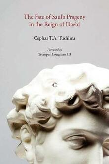 The Fate of Saul's Progeny in the Reign of David - Cephas T. A. Tushima,Tremper Longman - cover
