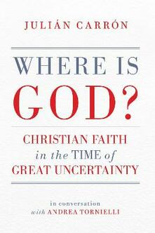 Where Is God?: Christian Faith in the Time of Great Uncertainty - Julian Carron - cover