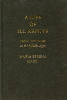 A Life of Ill Repute: Public Prostitution in the Middle Ages - Maria Serena Mazzi - cover