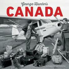 George Hunter's Canada: Iconic Images from Canada's Most Prolific Photographer - cover