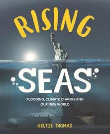 Rising Seas: Confronting Climate Change, Flooding And Our New World: Flooding, Climate Change and Our New World - Keltie Thomas - cover