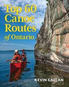 Top 60 Canoe Routes of Ontario - Kevin Callan - cover