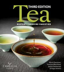 Tea: History, Terroirs, Varieties - Kevin Gascoyne,Francois Marchand,Jasmin Desharnais - cover