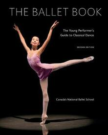 Ballet Book: The Young Performer's Guide to Classical Dance - Canada's National Ballet School,Deborah Bowes - cover