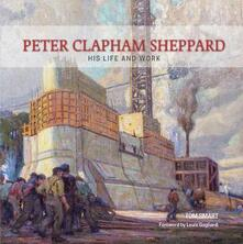 Peter Clapham Sheppard: His Life and Work - Tom Smart - cover