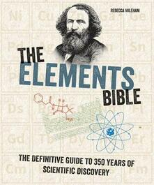 The Elements Bible: The Definitive Guide to 350 Years of Scientific Discovery - Rebecca Mileham - cover