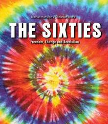 The Sixties: Freedom, Change and Revolution - Markus Hattstein,Christoph Marx - cover