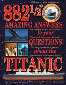 882-1/2 Amazing Answers to Your Questions About the Titanic - Hugh Brewster,Laurie Coulter - cover