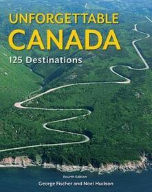 Unforgettable Canada: 125 Destinations - Noel Hudson - cover