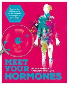 Meet Your Hormones: Discover the Hidden World of the Chemical Messengers in Your Body - Catherine Whitlock,Nicola Temple - cover