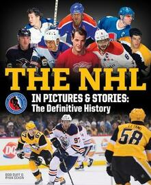 The NHL in Pictures and Stories: The Definitive History - Bob Duff,Ryan Dixon - cover