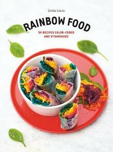 Rainbow Food: 50 Recipes Color-Coded and Vitaminized - Linda Louis - cover