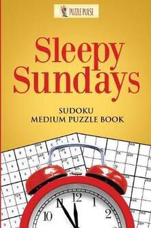 Sleepy Sundays: Sudoku Medium Puzzle Book - Puzzle Pulse - cover