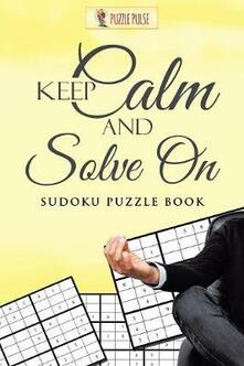 Keep Calm And Solve On: Sudoku Puzzle Book - Puzzle Pulse - cover