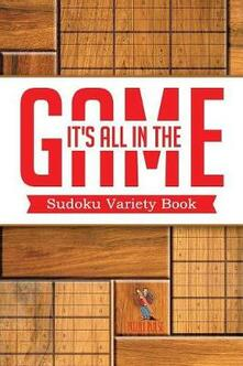 It's All In The Game: Sudoku Variety Book - Puzzle Pulse - cover