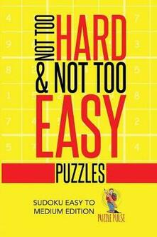 Not Too Hard & Not Too Easy Puzzles: Sudoku Easy To Medium Edition - Puzzle Pulse - cover