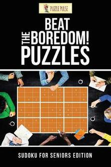 Beat The Boredom! Puzzles: Sudoku for Seniors Edition - Puzzle Pulse - cover