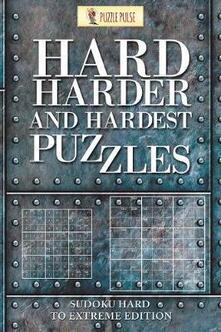 Hard, Harder and Hardest Puzzles: Sudoku Hard To Extreme Edition - Puzzle Pulse - cover