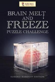 Brain Melt and Freeze Puzzle Challenge: Sudoku Hardest Edition - Puzzle Pulse - cover