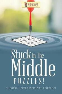 Stuck In The Middle Puzzles!: Sudoku Intermediate Edition - Puzzle Pulse - cover