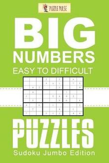 Big Numbers, Easy To Difficult Puzzles: Sudoku Jumbo Edition - Puzzle Pulse - cover