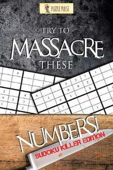 Try to Massacre These Numbers!: Sudoku Killer Edition - Puzzle Pulse - cover