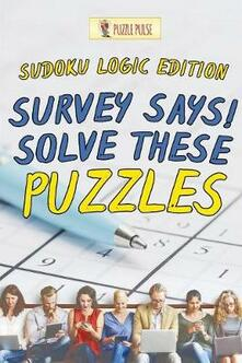 Survey Says! Solve These Puzzles: Sudoku Logic Edition - Puzzle Pulse - cover