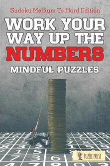 Work Your Way Up The Numbers! Mindful Puzzles: Sudoku Medium To Hard Edition - Puzzle Pulse - cover