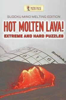 Hot Molten Lava! Extreme and Hard Puzzles: Sudoku Mind Melting Edition - Puzzle Pulse - cover